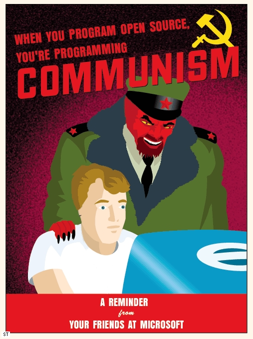 A reminder from your friends at Microsoft: When you're programming open source, you're programming communism.